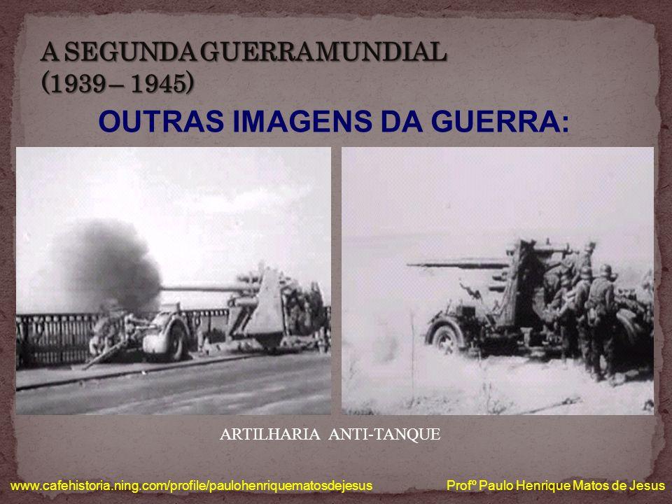A SEGUNDA GUERRA MUNDIAL (1939 – 1945)