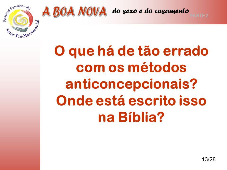 do sexo e do casamento A BOA NOVA. PARTE 2. O que há de tão errado com os métodos anticoncepcionais Onde está escrito isso na Bíblia