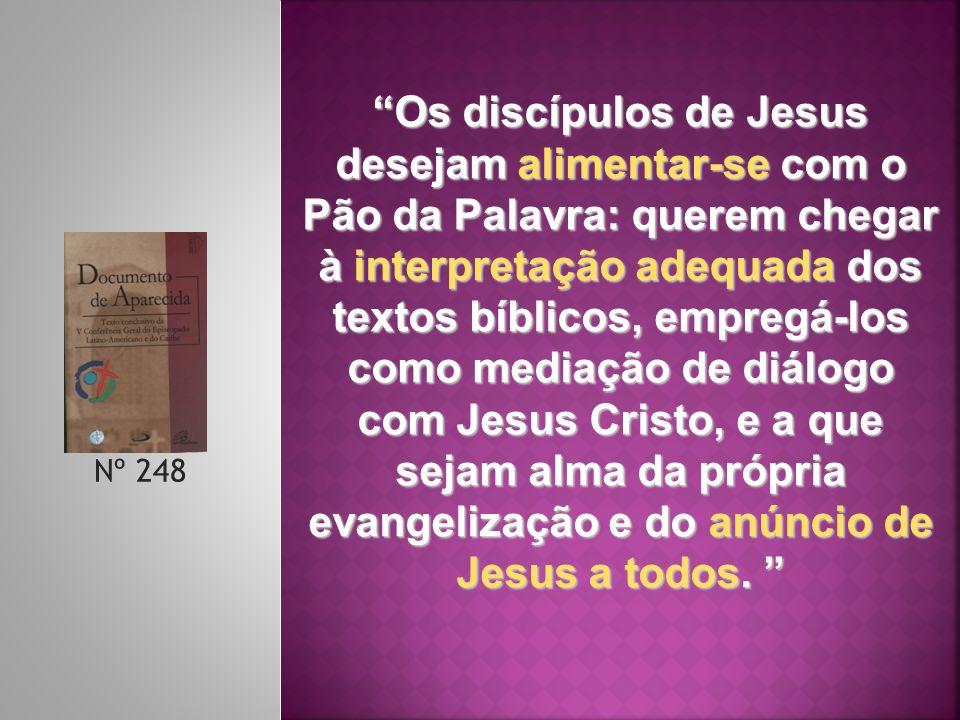 Os discípulos de Jesus desejam alimentar-se com o Pão da Palavra: querem chegar à interpretação adequada dos textos bíblicos, empregá-los como mediação de diálogo com Jesus Cristo, e a que sejam alma da própria evangelização e do anúncio de Jesus a todos.
