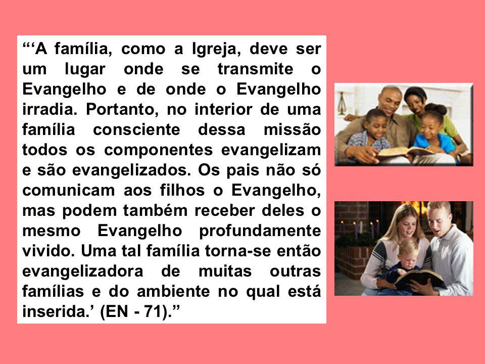 'A família, como a Igreja, deve ser um lugar onde se transmite o Evangelho e de onde o Evangelho irradia.