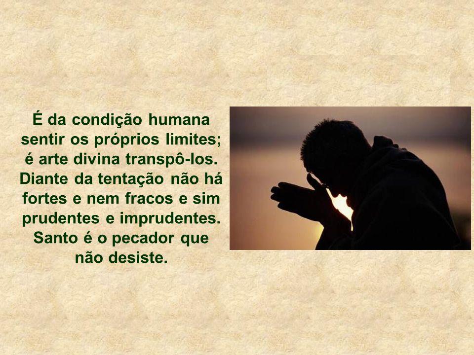 Santo é o pecador que não desiste.