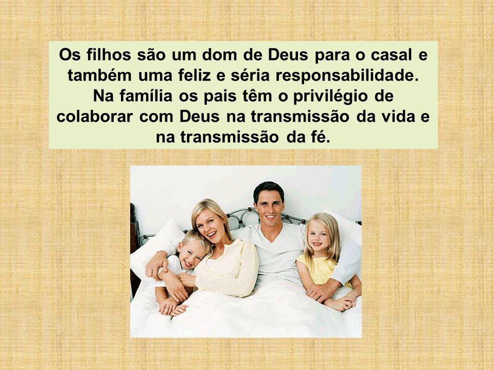 Os filhos são um dom de Deus para o casal e também uma feliz e séria responsabilidade.