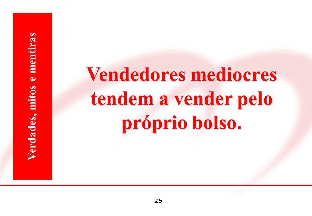 Vendedores mediocres tendem a vender pelo próprio bolso.
