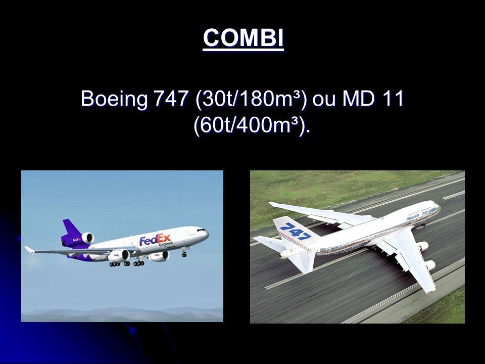 Boeing 747 (30t/180m³) ou MD 11 (60t/400m³).