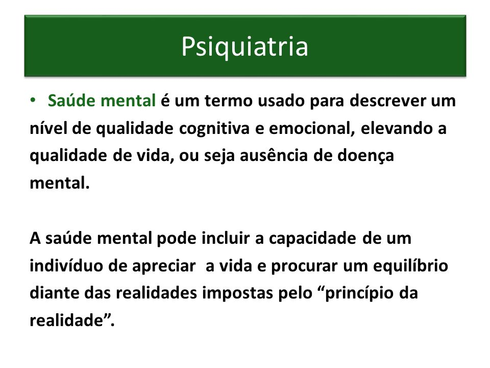 Psiquiatria Saúde mental é um termo usado para descrever um