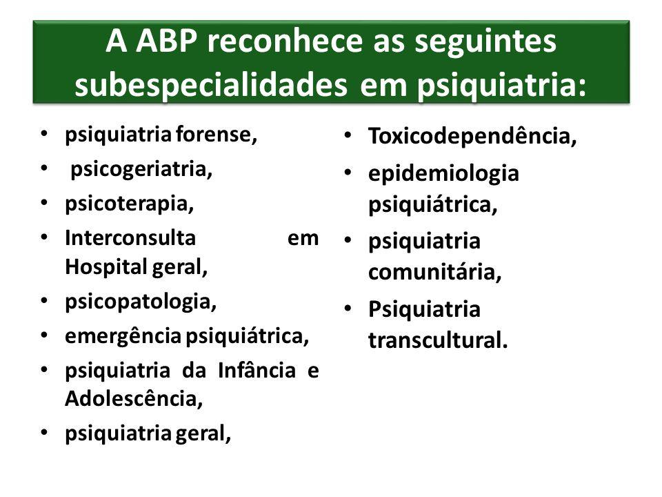 A ABP reconhece as seguintes subespecialidades em psiquiatria: