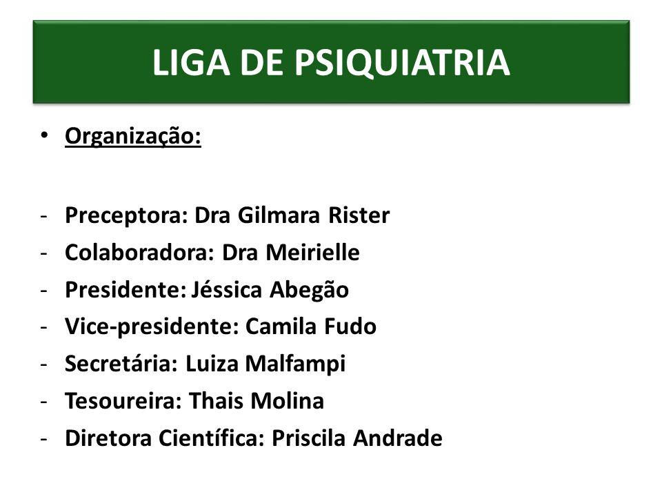 LIGA DE PSIQUIATRIA Organização: Preceptora: Dra Gilmara Rister