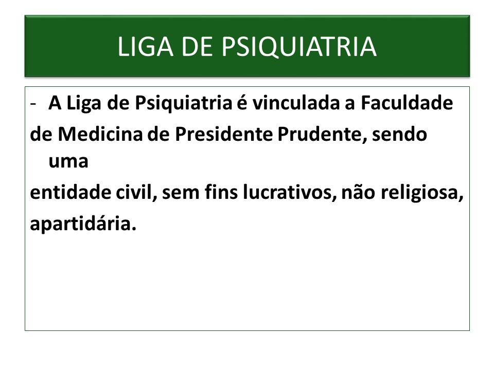 LIGA DE PSIQUIATRIA A Liga de Psiquiatria é vinculada a Faculdade