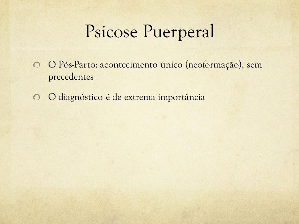 Psicose Puerperal O Pós-Parto: acontecimento único (neoformação), sem precedentes.
