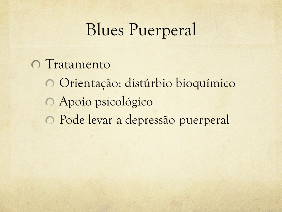 Blues Puerperal Tratamento Orientação: distúrbio bioquímico