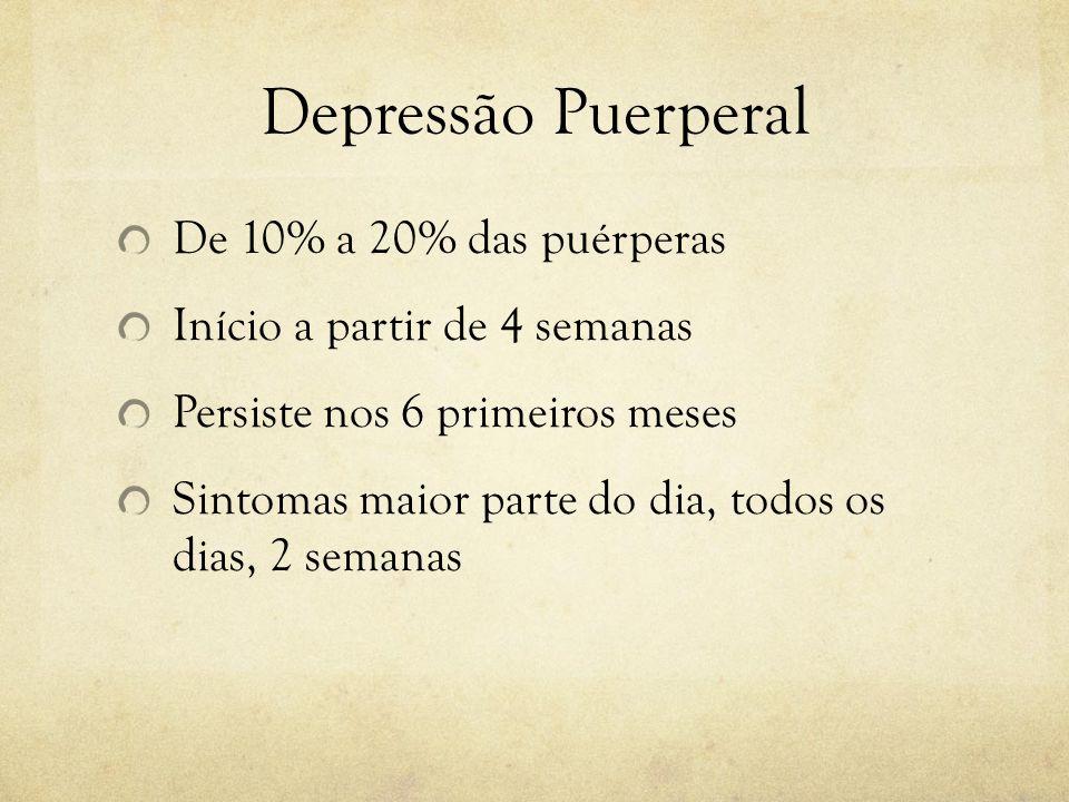 Depressão Puerperal De 10% a 20% das puérperas