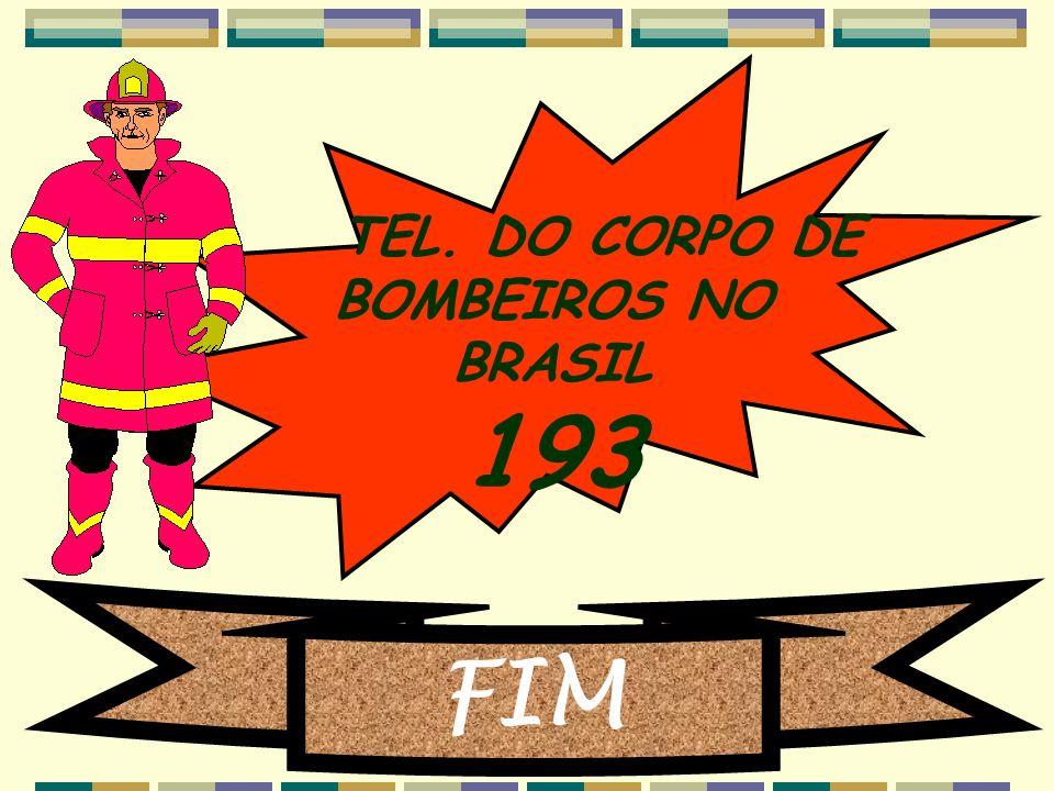 TEL. DO CORPO DE BOMBEIROS NO BRASIL 193 FIM