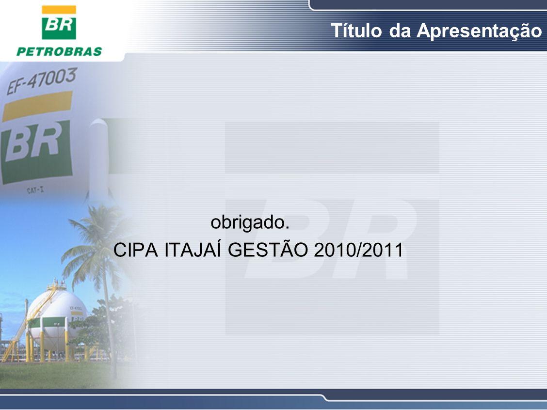 obrigado. CIPA ITAJAÍ GESTÃO 2010/2011