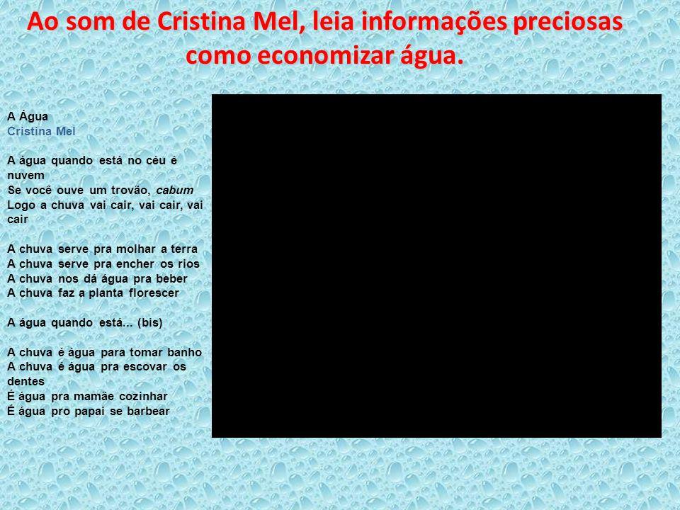 Ao som de Cristina Mel, leia informações preciosas como economizar água.
