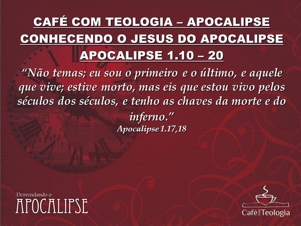 CAFÉ COM TEOLOGIA – APOCALIPSE CONHECENDO O JESUS DO APOCALIPSE