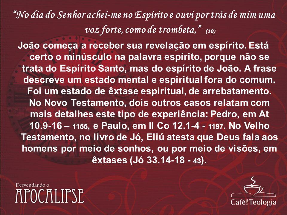 No dia do Senhor achei-me no Espírito e ouvi por trás de mim uma voz forte, como de trombeta, (10)