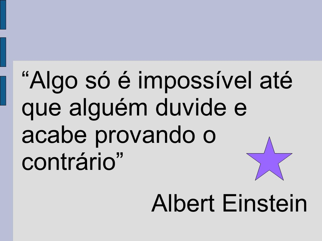 Algo só é impossível até que alguém duvide e acabe provando o contrário