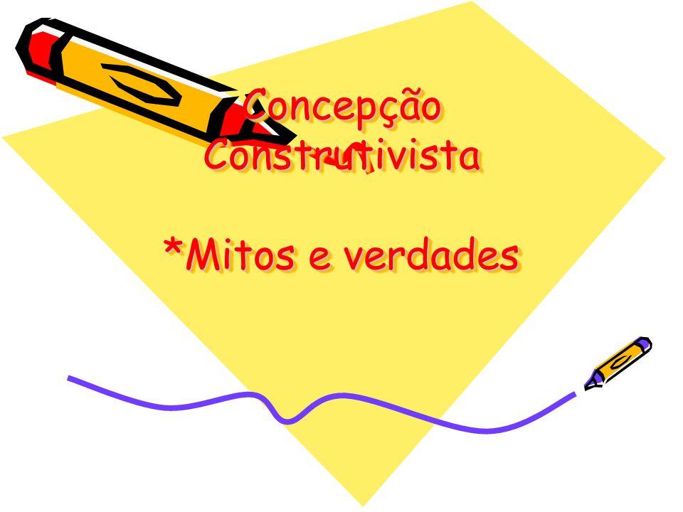 Concepção Construtivista *Mitos e verdades