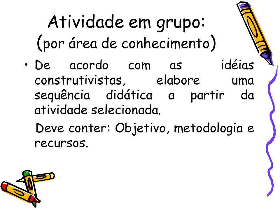 Atividade em grupo: (por área de conhecimento)