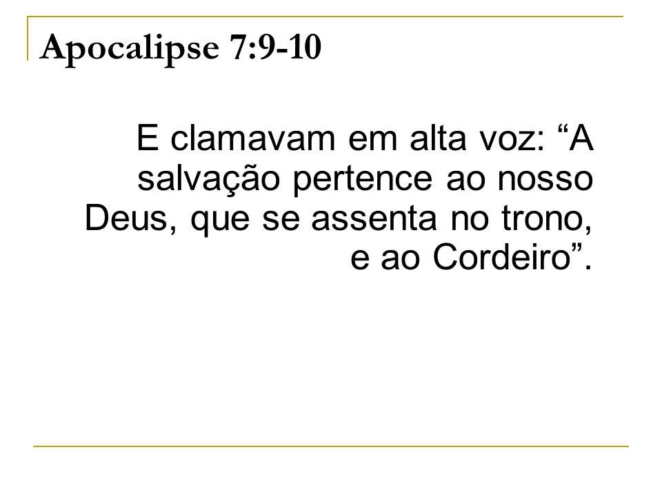 Apocalipse 7:9-10E clamavam em alta voz: A salvação pertence ao nosso Deus, que se assenta no trono, e ao Cordeiro .