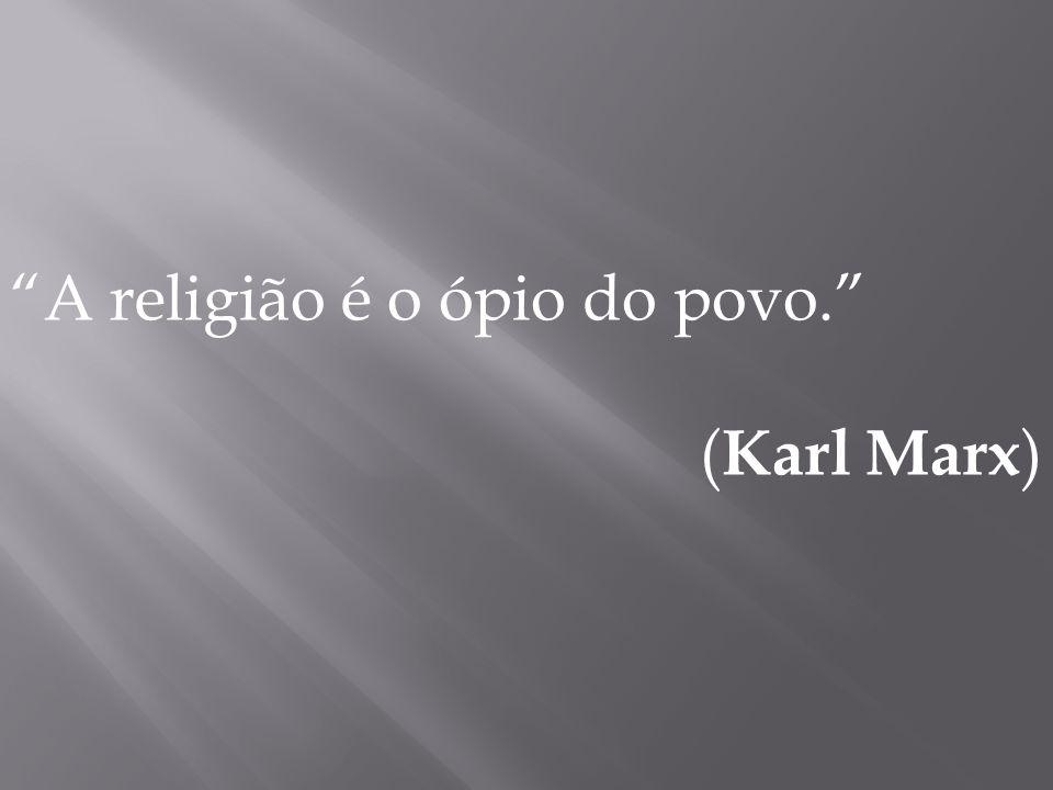 A religião é o ópio do povo.