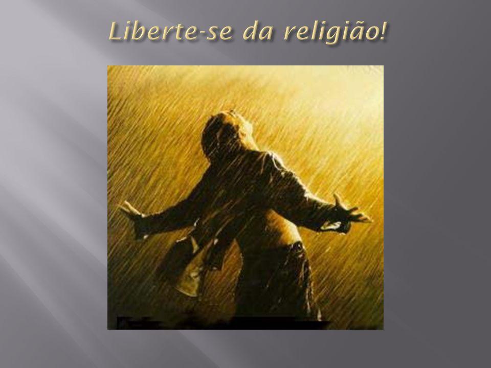 Liberte-se da religião!