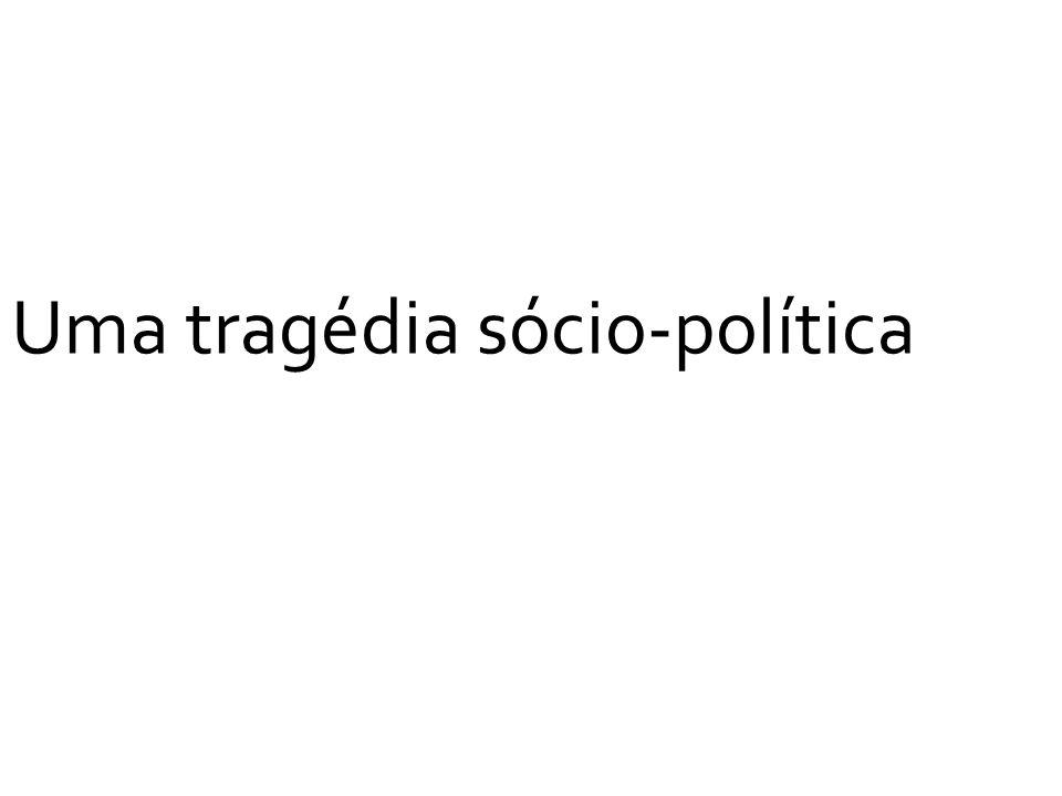 Uma tragédia sócio-política