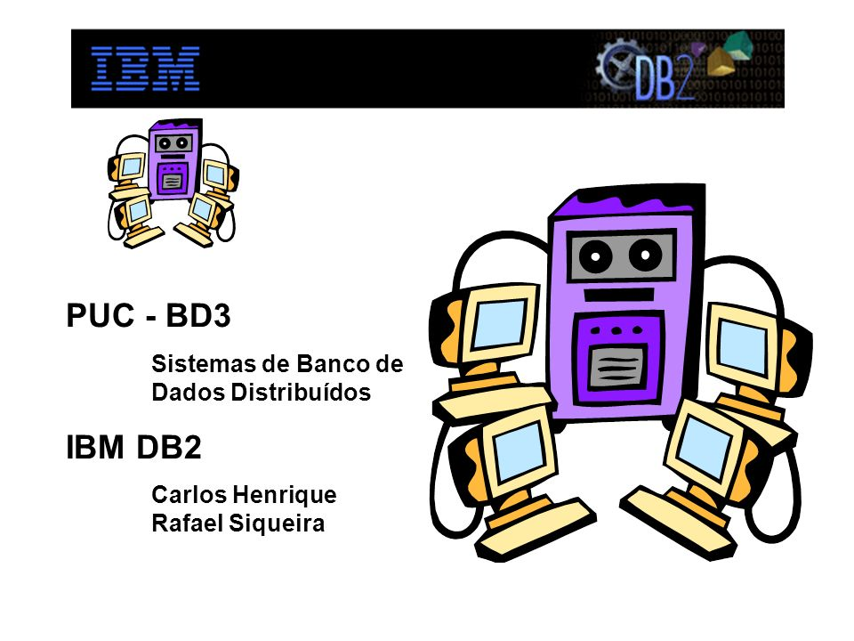 PUC - BD3 IBM DB2 Sistemas de Banco de Dados Distribuídos