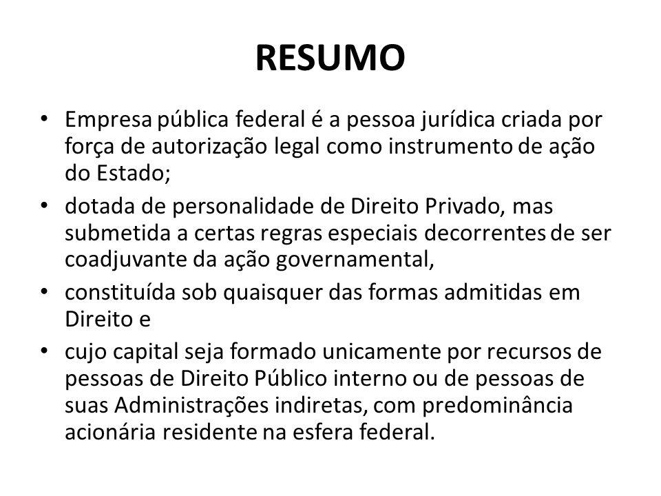 RESUMO Empresa pública federal é a pessoa jurídica criada por força de autorização legal como instrumento de ação do Estado;