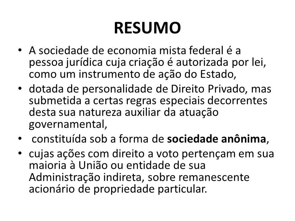 RESUMO A sociedade de economia mista federal é a pessoa jurídica cuja criação é autorizada por lei, como um instrumento de ação do Estado,
