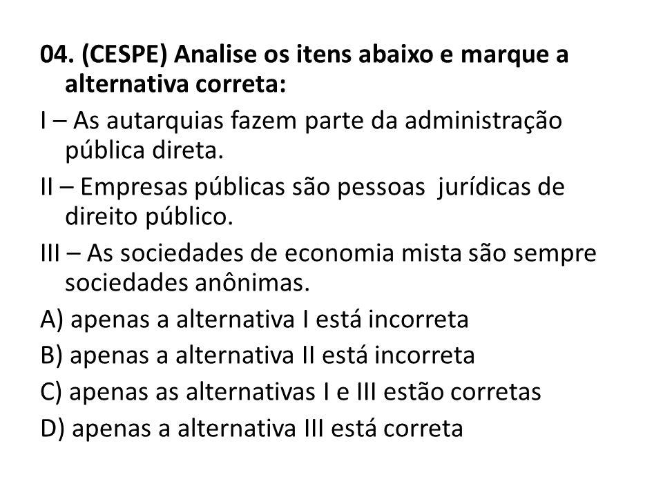04. (CESPE) Analise os itens abaixo e marque a alternativa correta: