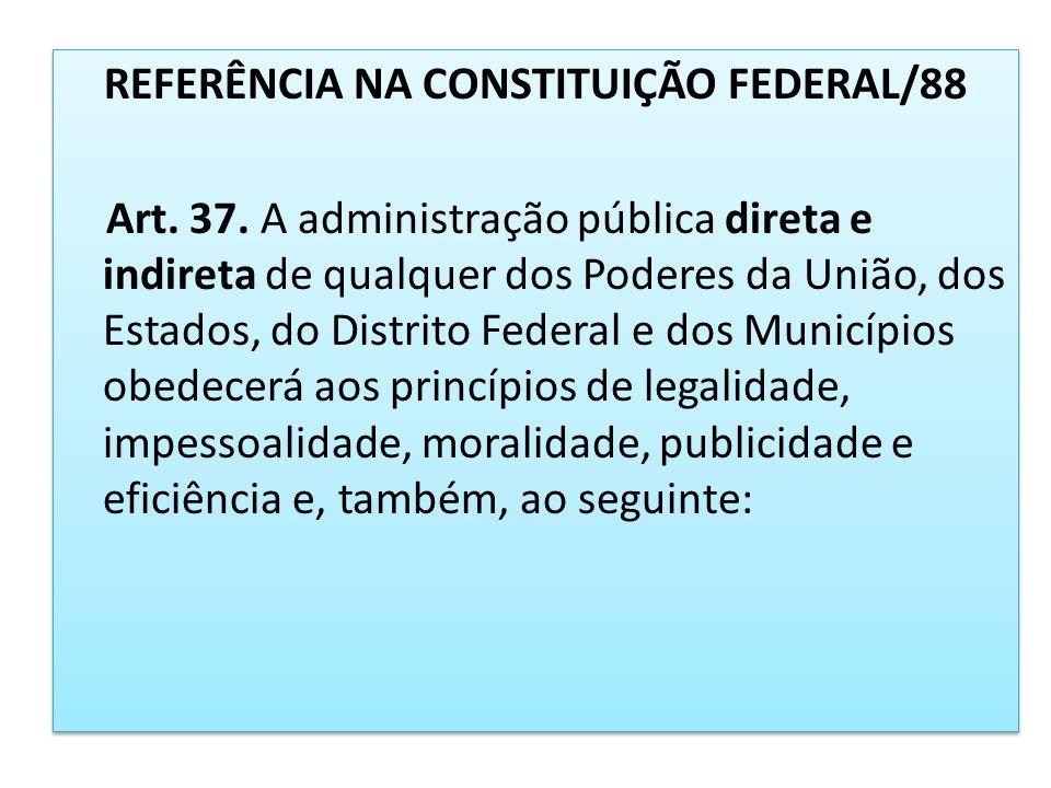 REFERÊNCIA NA CONSTITUIÇÃO FEDERAL/88 Art. 37
