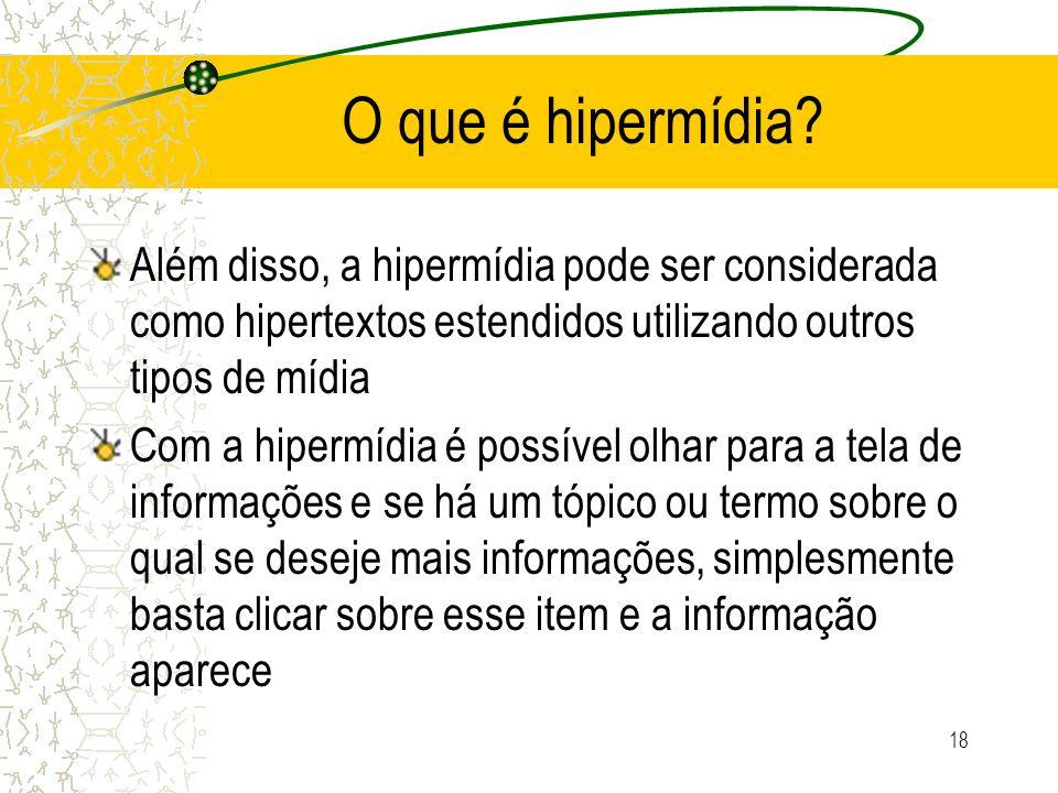O que é hipermídia Além disso, a hipermídia pode ser considerada como hipertextos estendidos utilizando outros tipos de mídia.