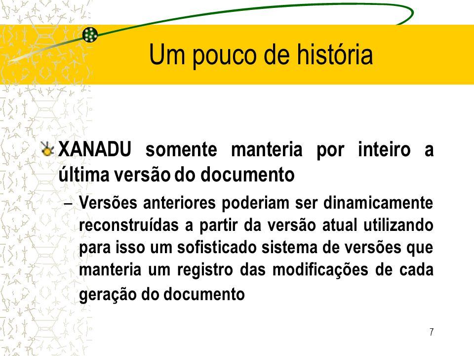 Um pouco de história XANADU somente manteria por inteiro a última versão do documento.