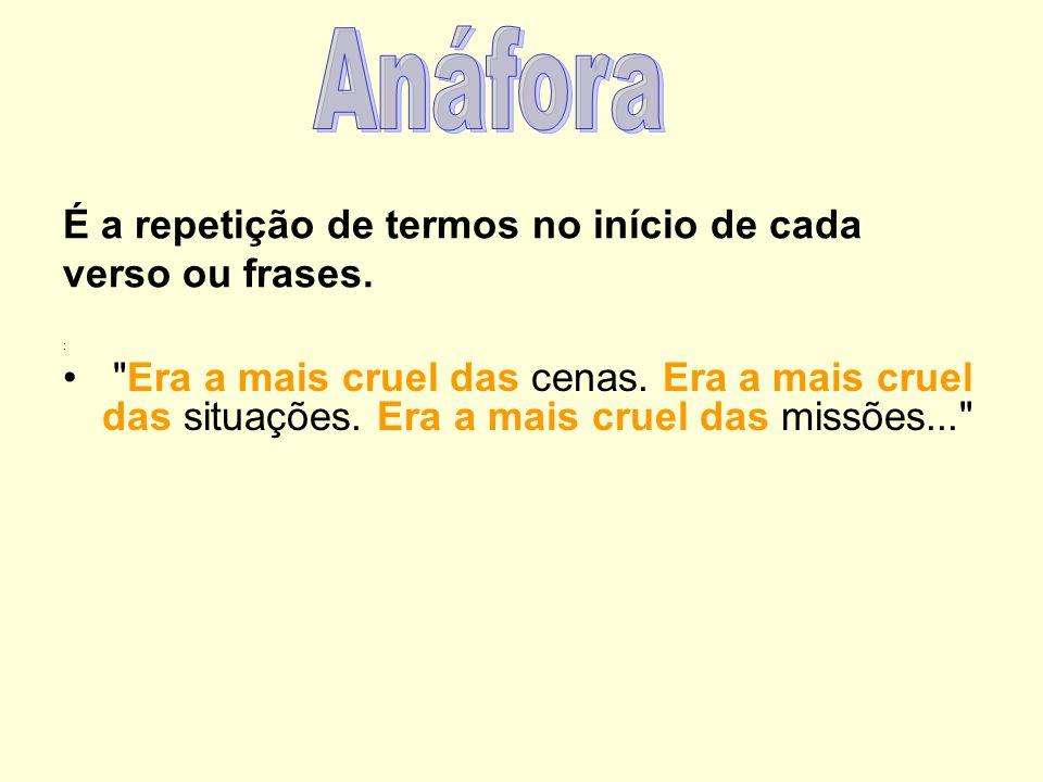 É a repetição de termos no início de cada verso ou frases.