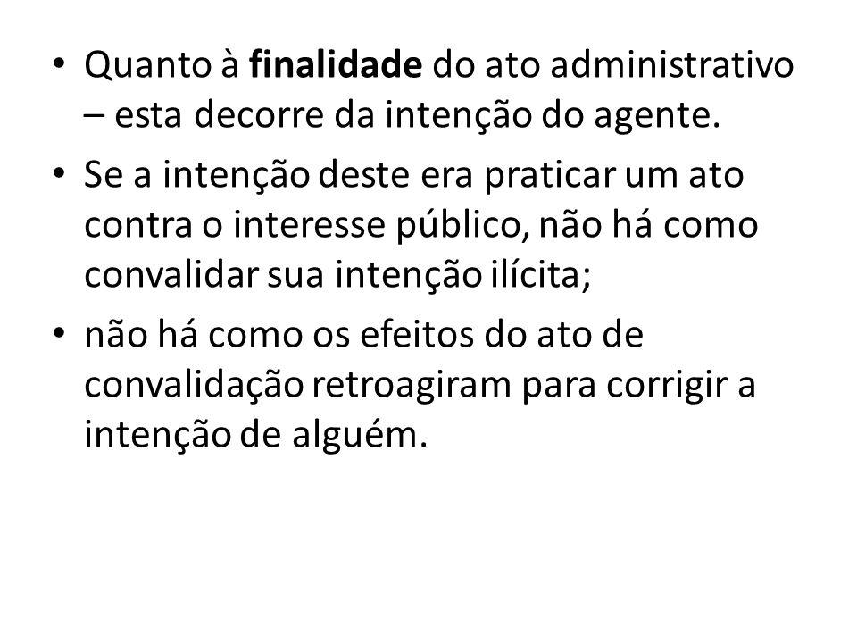 Quanto à finalidade do ato administrativo – esta decorre da intenção do agente.