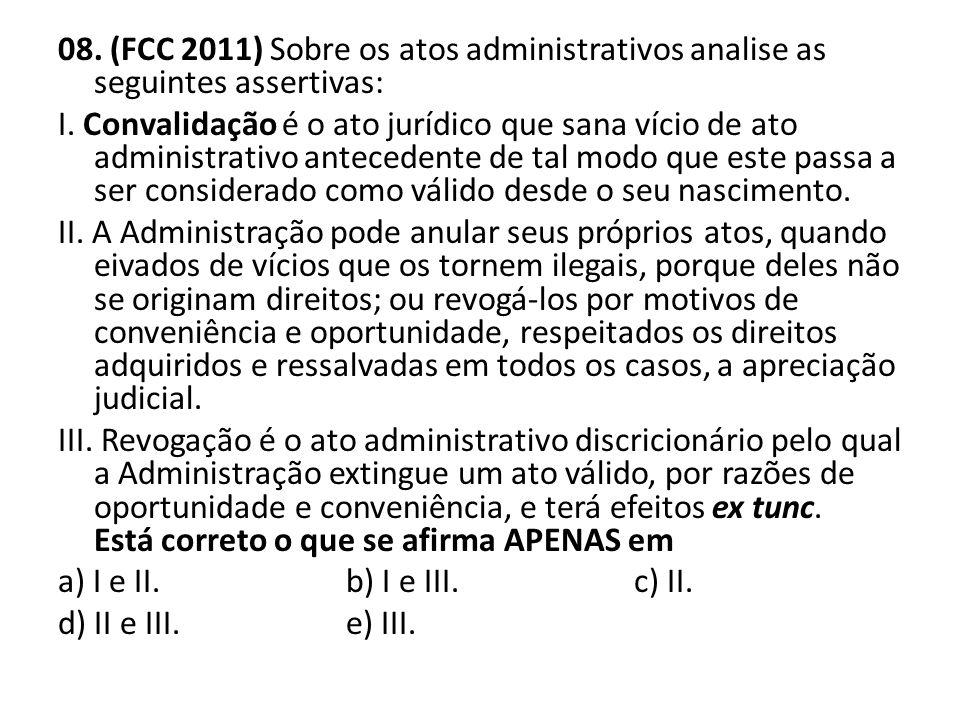 08. (FCC 2011) Sobre os atos administrativos analise as seguintes assertivas: