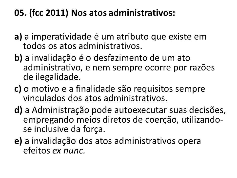 05. (fcc 2011) Nos atos administrativos: