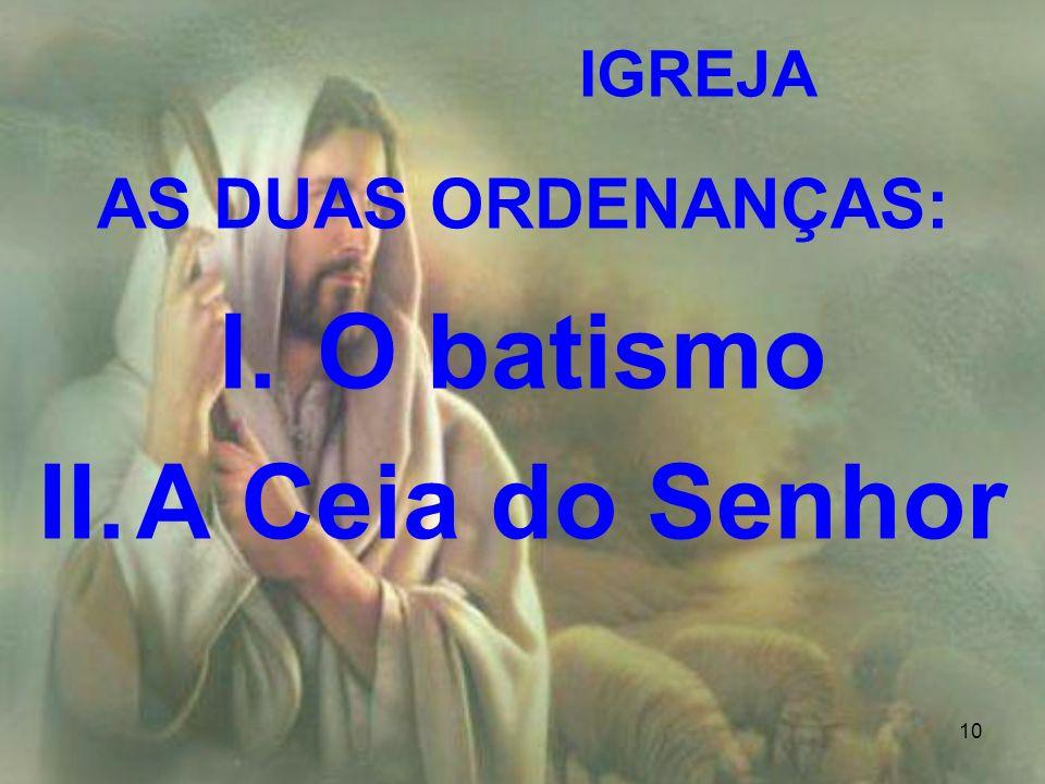 AS DUAS ORDENANÇAS: O batismo A Ceia do Senhor