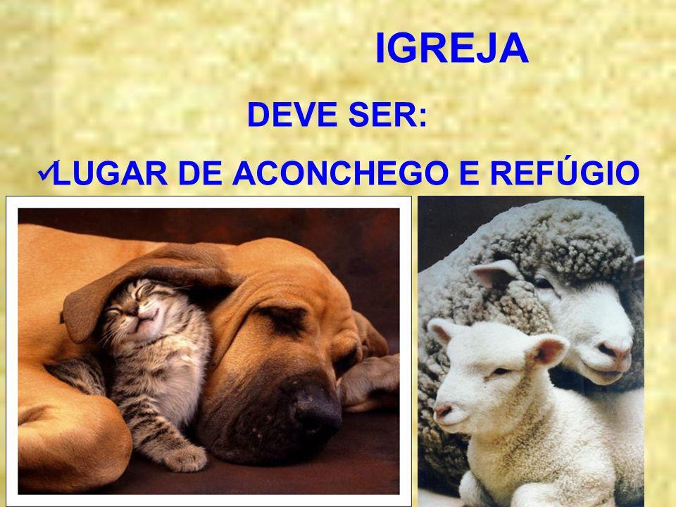 DEVE SER: LUGAR DE ACONCHEGO E REFÚGIO