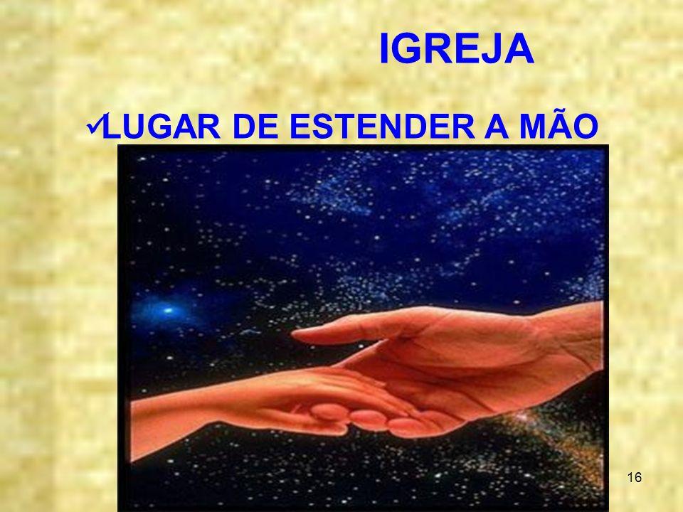 IGREJA LUGAR DE ESTENDER A MÃO