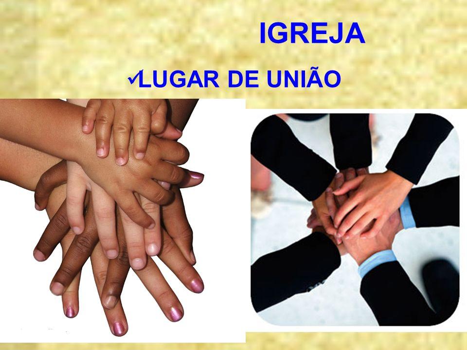 IGREJA LUGAR DE UNIÃO