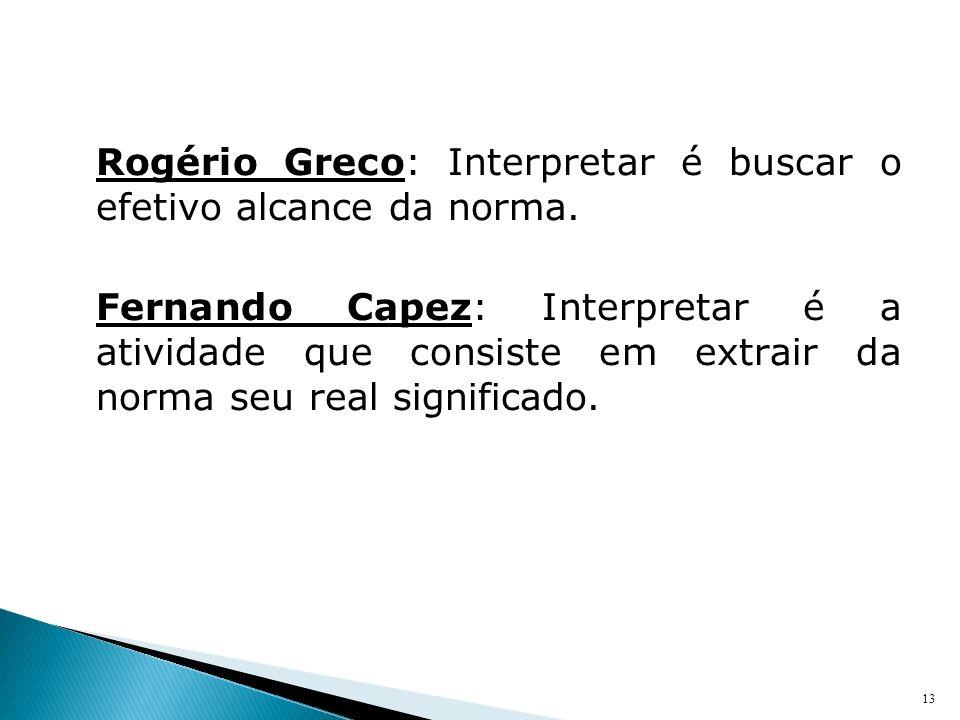 Rogério Greco: Interpretar é buscar o efetivo alcance da norma