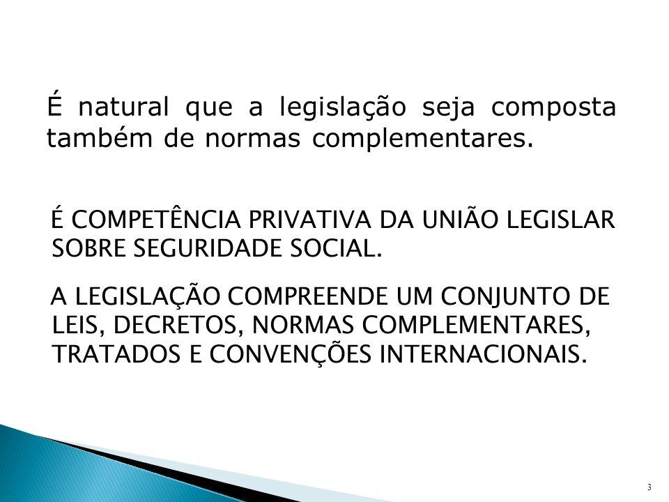 É natural que a legislação seja composta também de normas complementares.