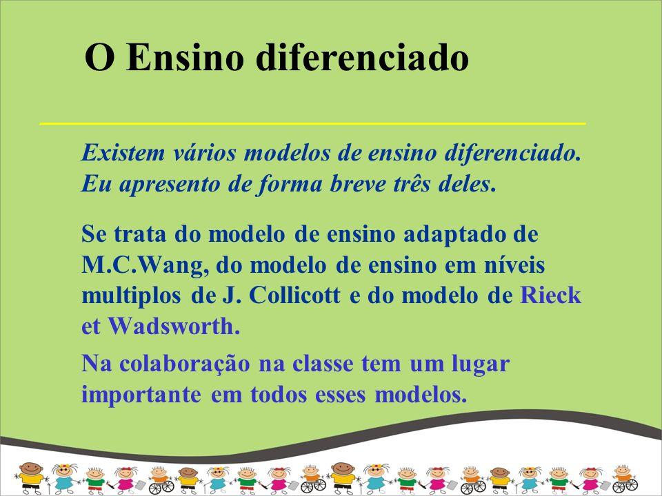 O Ensino diferenciado Existem vários modelos de ensino diferenciado. Eu apresento de forma breve três deles.