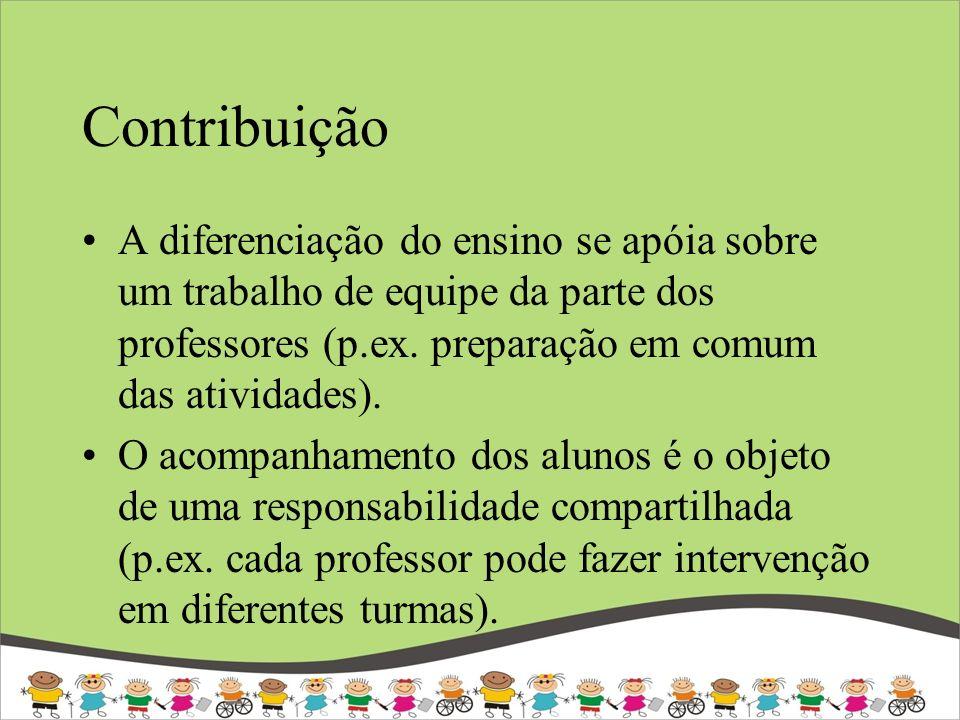 Contribuição A diferenciação do ensino se apóia sobre um trabalho de equipe da parte dos professores (p.ex. preparação em comum das atividades).