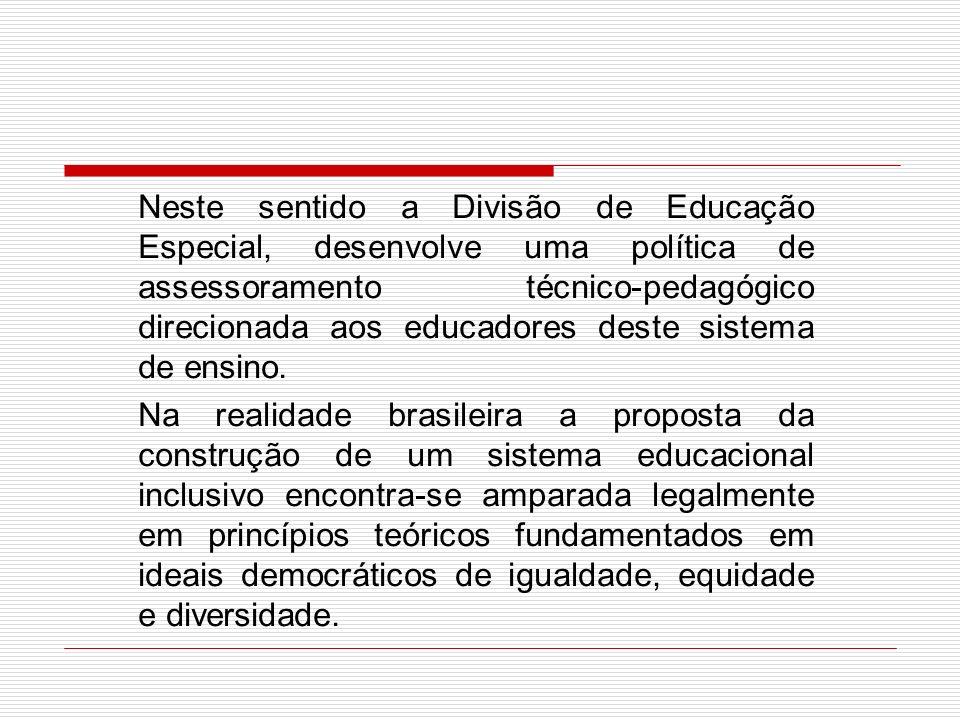 Neste sentido a Divisão de Educação Especial, desenvolve uma política de assessoramento técnico-pedagógico direcionada aos educadores deste sistema de ensino.