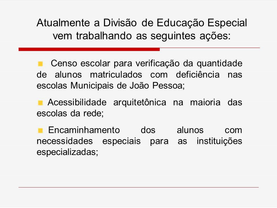 Atualmente a Divisão de Educação Especial vem trabalhando as seguintes ações: