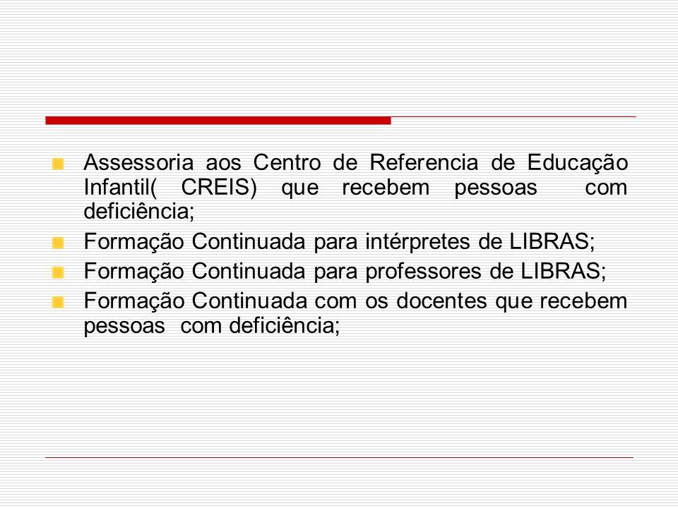 Assessoria aos Centro de Referencia de Educação Infantil( CREIS) que recebem pessoas com deficiência;