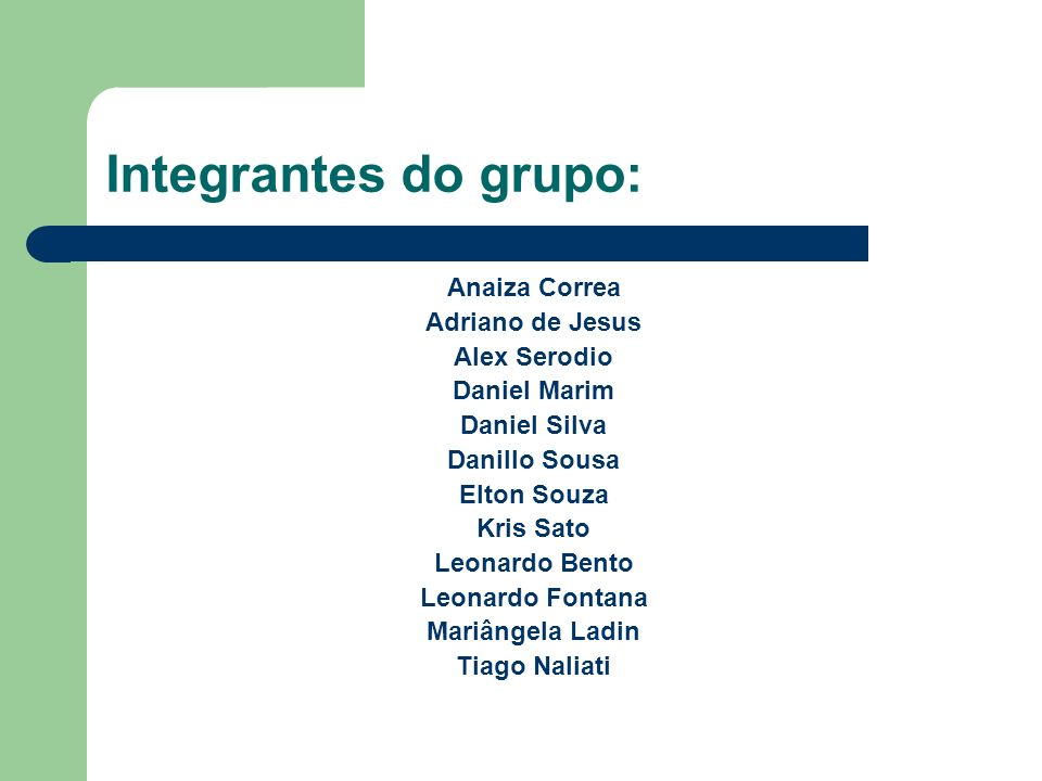 Integrantes do grupo: Anaiza Correa Adriano de Jesus Alex Serodio